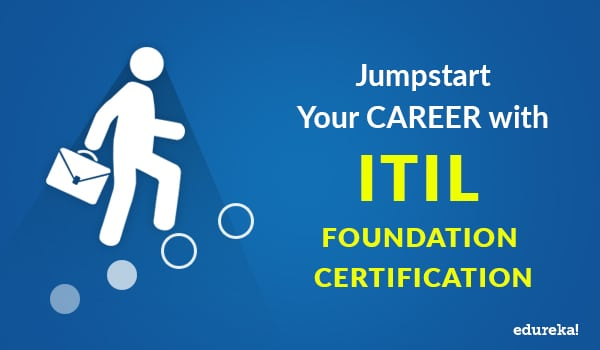 Jumpstart Your Career With Itil Foundation Certification Edureka Co