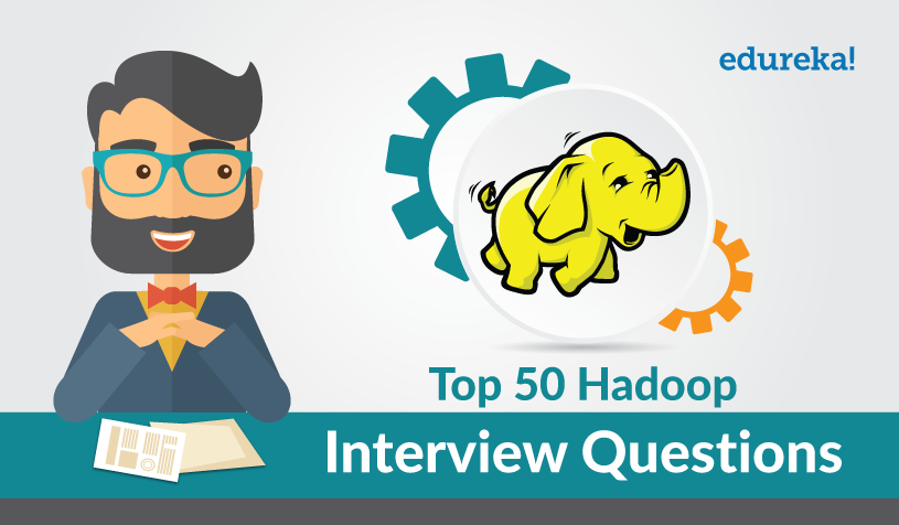 Top 50 Hadoop Interview Questions For 2019 | Edureka Blog