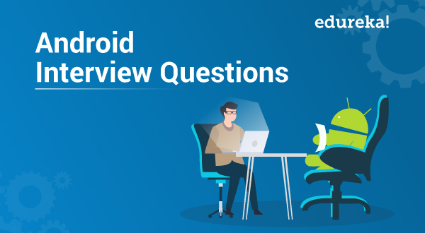 Top 50 Android Interview Questions You Must Prepare In 2019 | Edureka