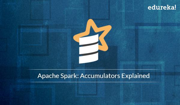 Spark Accumulators Explained | Edureka Blog