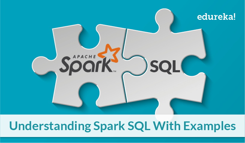 Spark SQL Tutorial | Understanding Spark SQL With Examples
