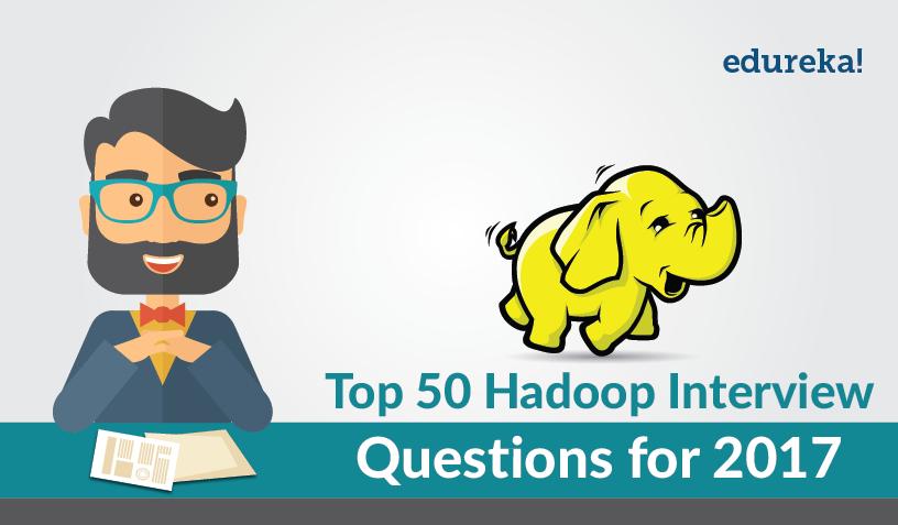 Top 50 Hadoop Interview Questions For 2019 | Edureka Blog