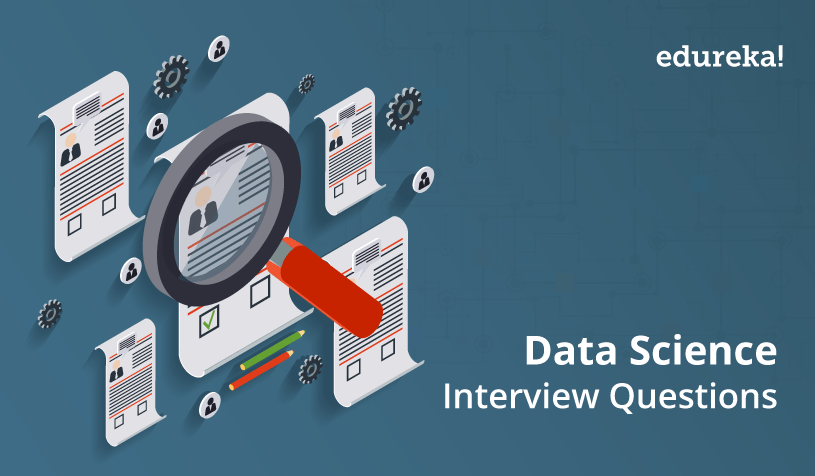 Top 45 Data Science Interview Questions and Answers For 2019 | Edureka