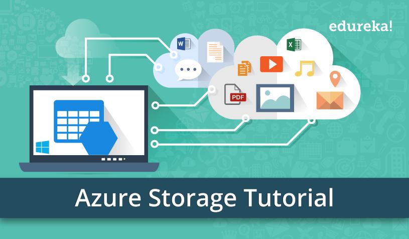Azure Storage Tutorial - An Introduction to Azure Storage | Edureka