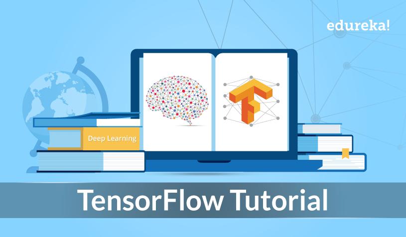 TensorFlow Tutorial | Deep Learning Using TensorFlow | Edureka