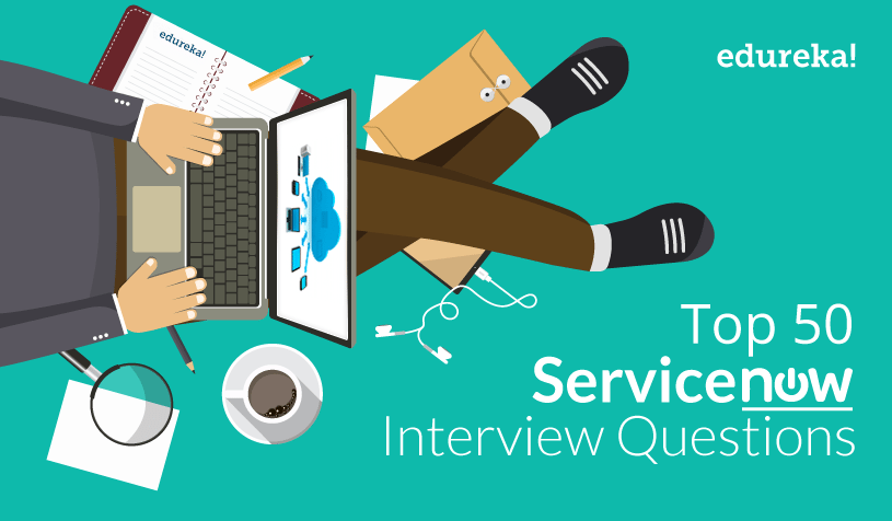 Top 50 ServiceNow Interview Questions and Answers For 2019 | Edureka