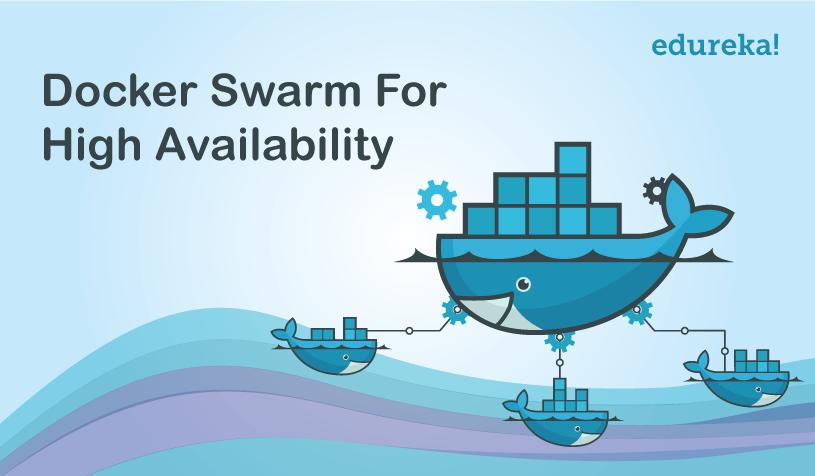 Docker Swarm: Set Up A Cluster Of Docker Engines For Achieving High