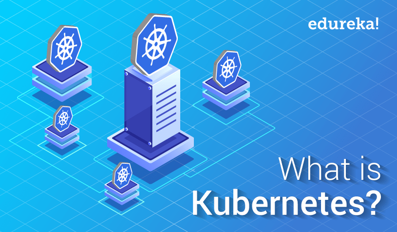 What Is Kubernetes? Container Orchestration Tool | Edureka