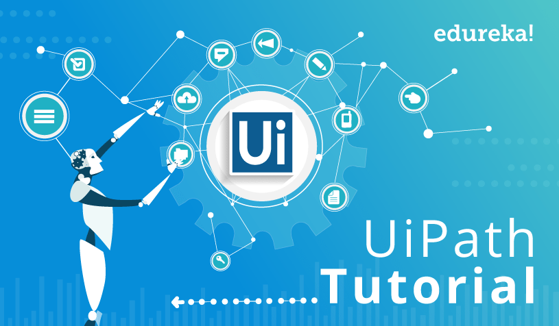 UiPath Tutorial for Beginners | Get Started with UiPath | Edureka