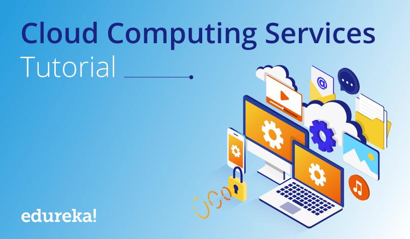 Cloud Computing Services | Cloud Deployment Models | Edureka