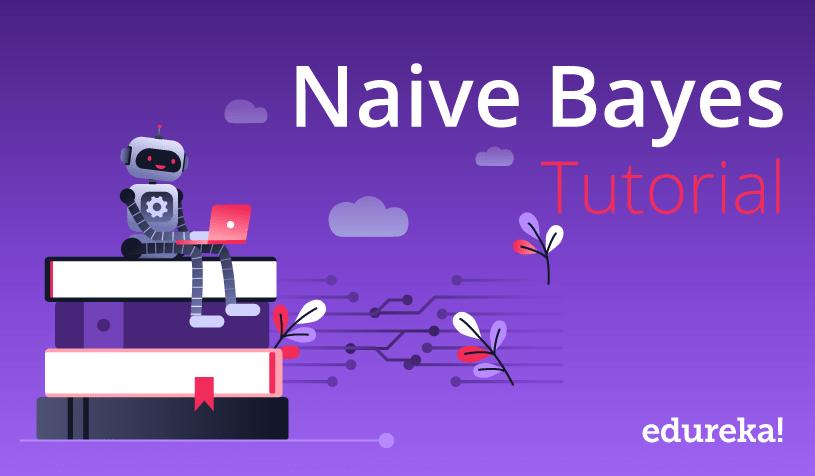 Naive Bayes Tutorial | Naive Bayes Classifier in Python | Edureka