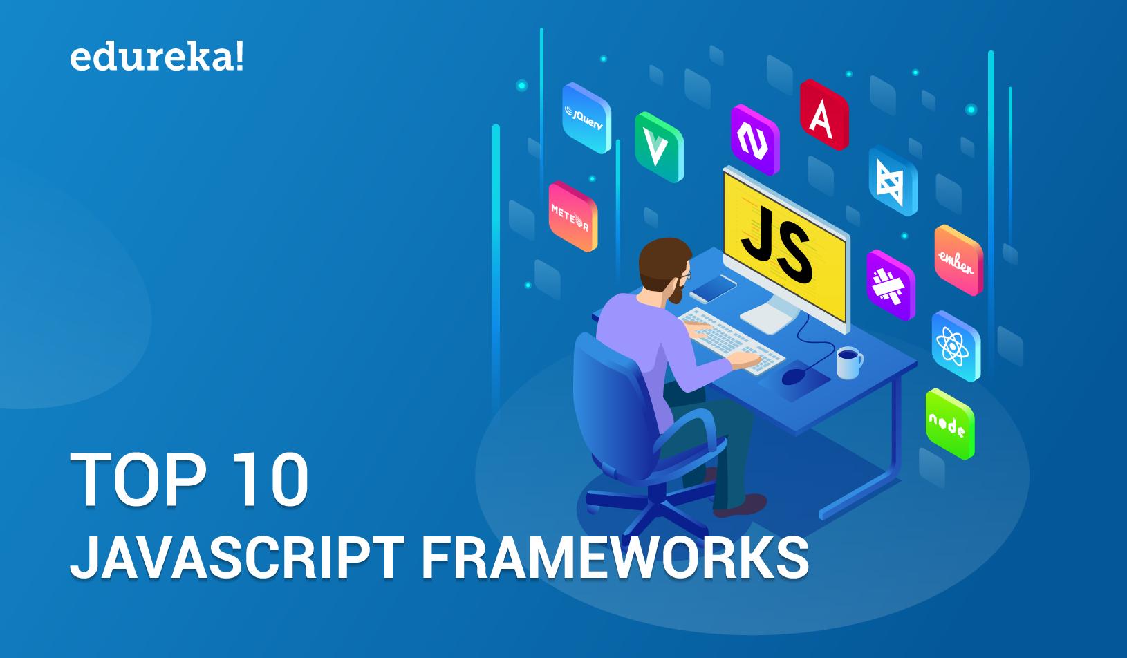 Top 10 Most Popular JavaScript Frameworks for Web Development   Edureka