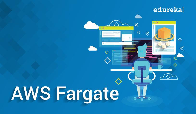 AWS Fargate: Introduction to AWS Elastic Container Service | Edureka