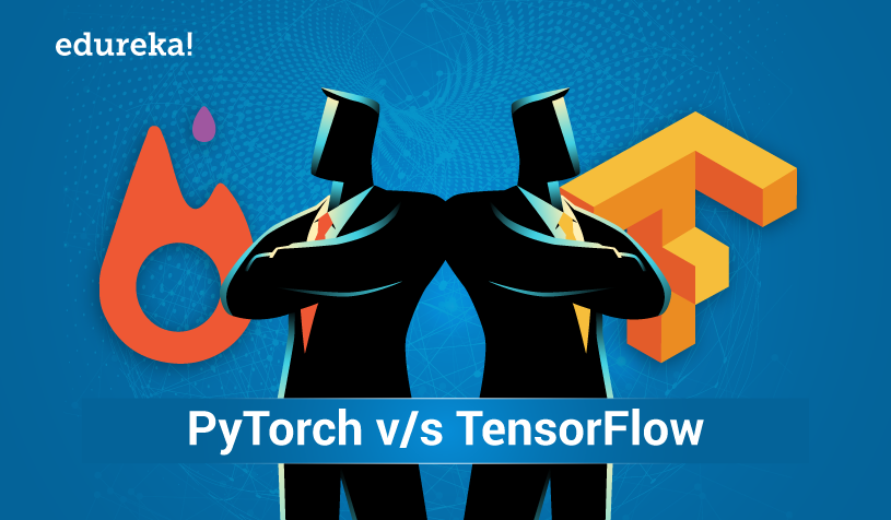 PyTorch v/s TensorFlow - Comparing Deep Learning Frameworks | Edureka