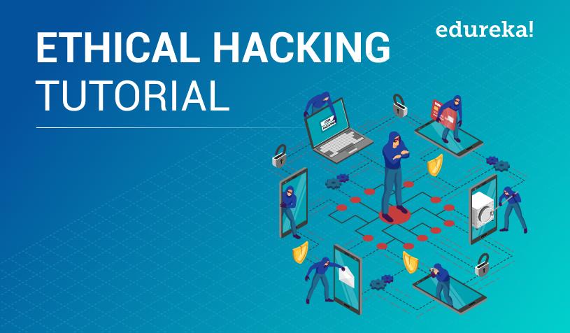 Ethical Hacking Tutorial   Ethical Hacking for Beginners   Edureka