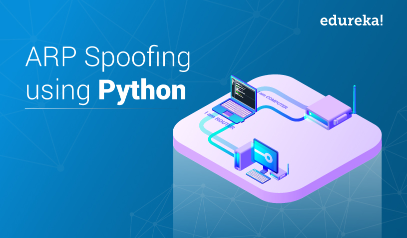ARP Spoofing - Automating Ethical Hacking with Python   Edureka