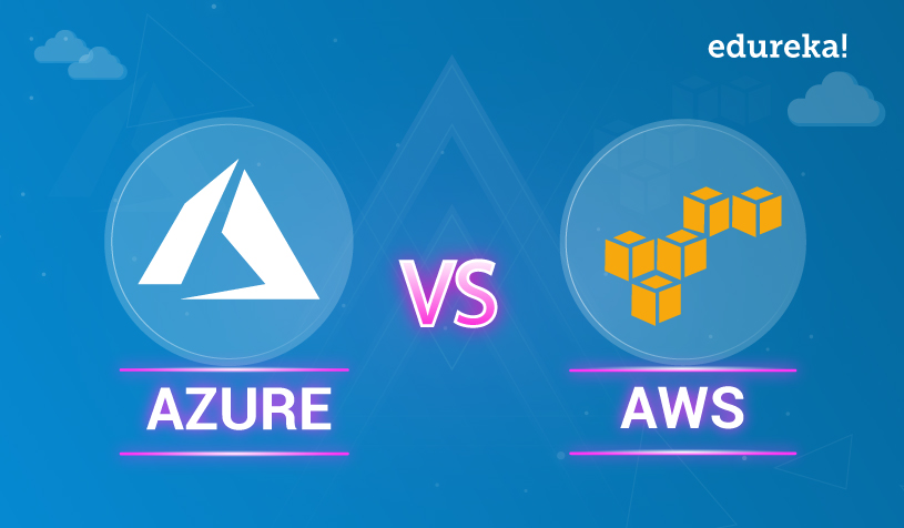 AWS vs Azure: What Is The Difference? Edureka