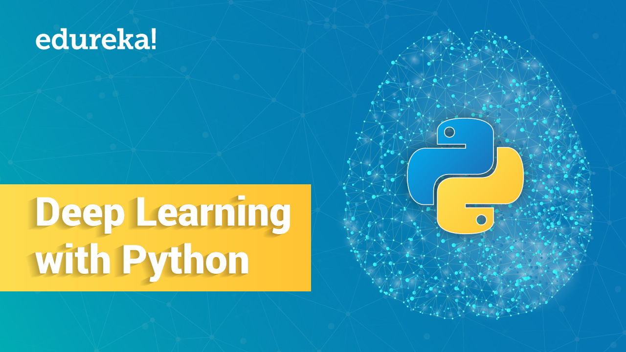 Deep Learning With Python | The all you need to know Tutorial | Edureka
