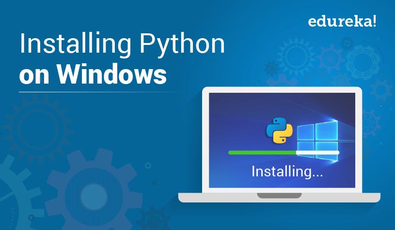 How To Install Python On Windows - Python 3 Installation Guide | Edureka