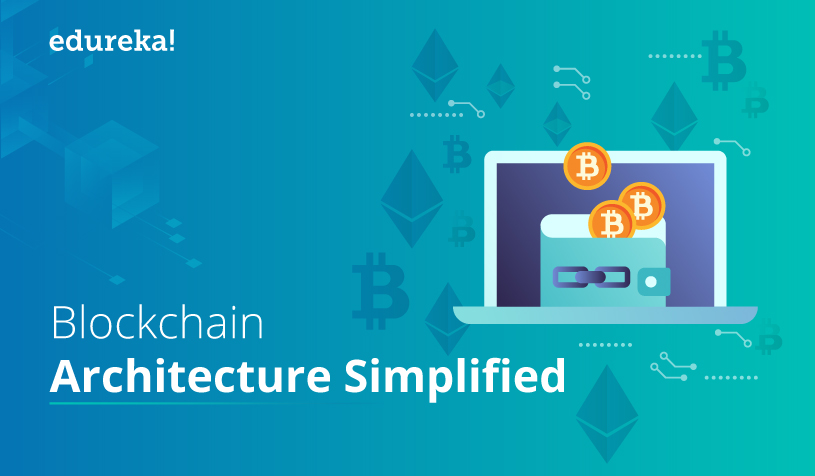 Blockchain Architecture Simplified: How It Works | Edureka