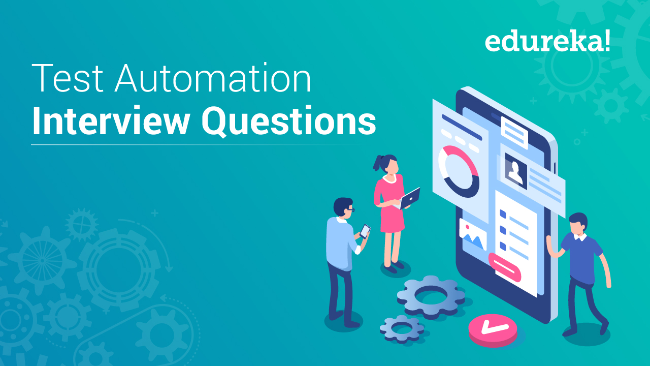 Top Test Automation Interview Questions and Answers   Edureka