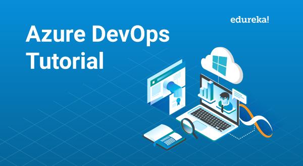 Azure DevOps Tutorial : Why should you use DevOps on Azure | Edureka