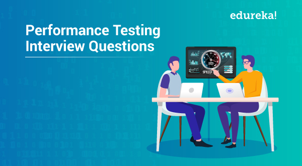 Top 35 Performance Testing Interview Questions for 2019 | Edureka