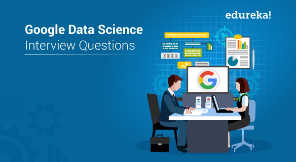 Google Data Science Interview Questions to Prepare in 2019