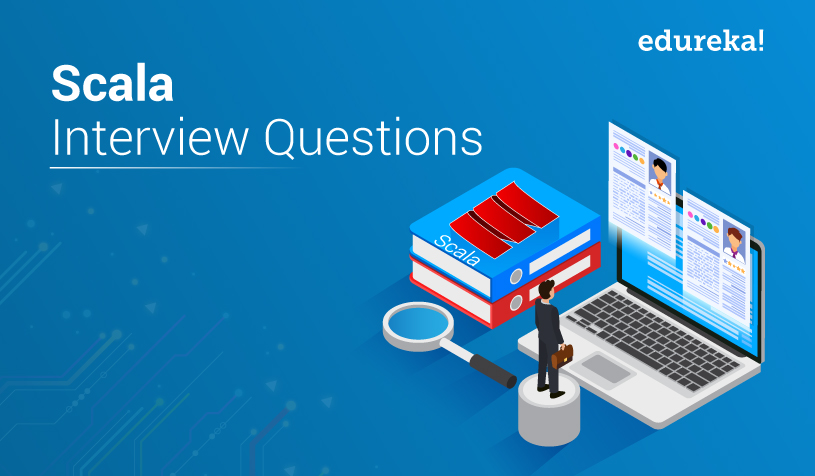 Top 45 Scala Interview Questions And Answers | Edureka