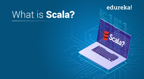 What is Scala? A Complete Guide to Scala Programming | Edureka