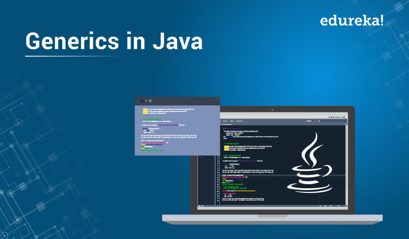 What is Generics in Java? A Beginners Guide to Learn Generics   Edureka