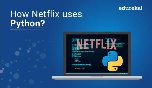 How Netflix uses Python? Netflix Reveals Success Mantra