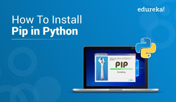 How To Install pip In Python | Python Programming | Edureka