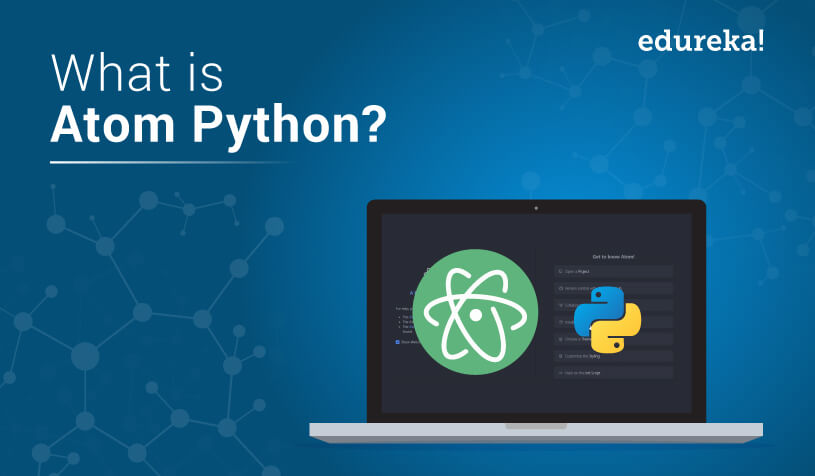 Atom Python | Introduction to Atom Python Text Editor | Edureka