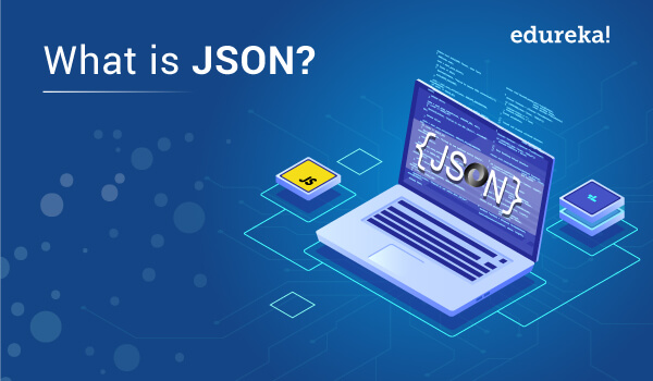 What is JSON? Know how it Works with Examples - Edureka