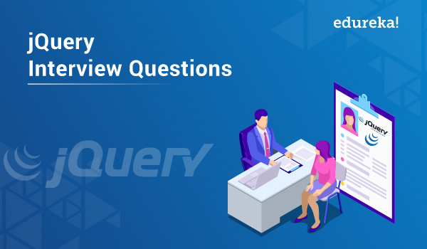Top 45 jQuery Interview Questions and Answers | Edureka