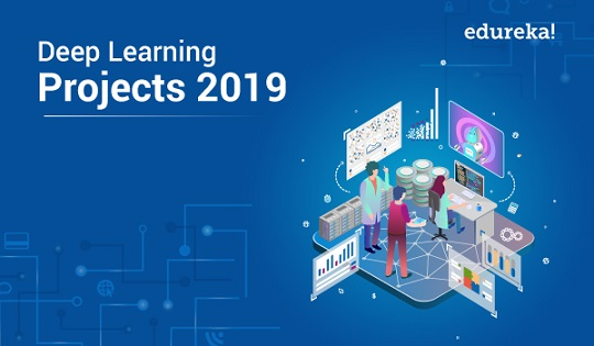 Latest Deep Learning Projects You Need to Know About in 2019 | Edureka