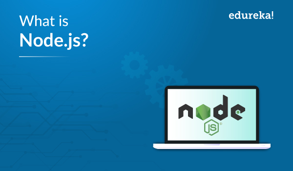 What is Node js? Beginners Guide to Node js Basics | Edureka