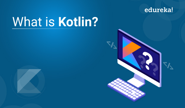 What is Kotlin? - A Beginners Guide to Kotlin Programming