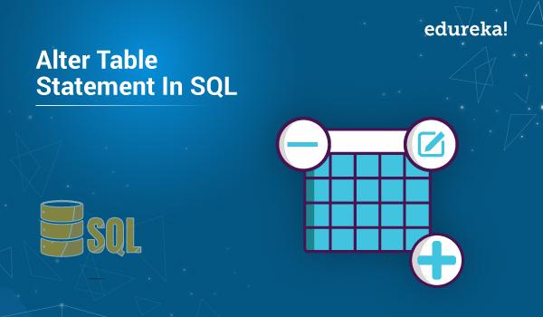 ALTER TABLE | SQL ALTER TABLE Statement | Edureka