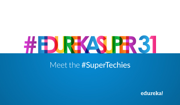 #EdurekaSuper31 Tech Scholarships - Meet the #SuperTechies - Edureka Blog
