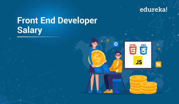 Front End Developer Salary How Much Do They Earn Edureka