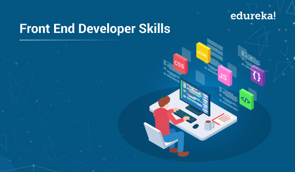 Top 10 Front End Developer Skills You Need To Know Edureka