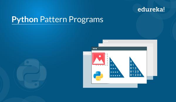 Python Pattern Programs Python Programs Edureka