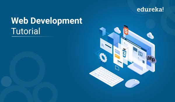 Web Development Tutorial A Complete Guide For Beginners Edureka