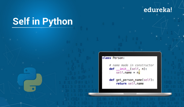 What Is The Use Of Self In Python Self In Python Class Example Edureka