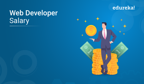 Web Developer Salary How Much Do They Earn Edureka