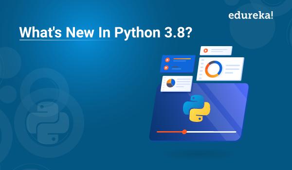 What S New In Python 3 8 Python 3 8 Features Edureka