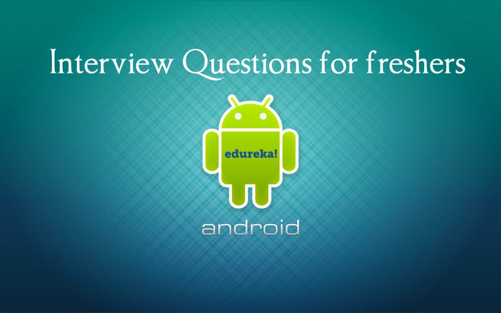 Android Interview Questions for freshers